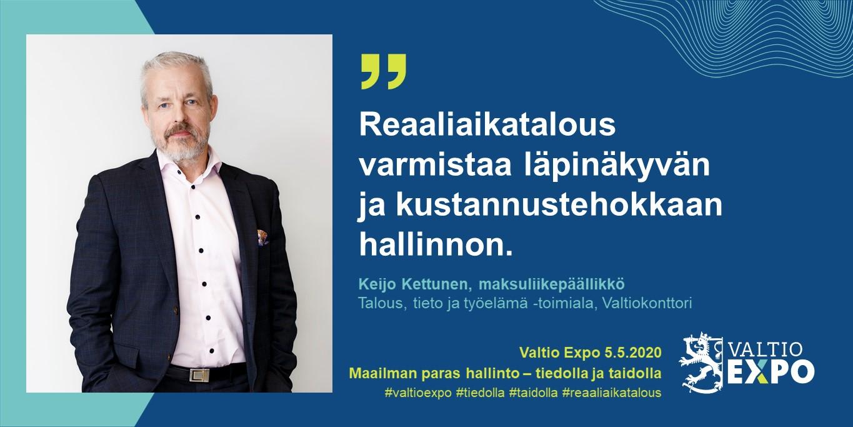 """Maksuliikepäällikkö Keijo Kettunen, Valtiokonttori: """"Reaaliaikatalous varmistaa läpinäkyvän ja kustannustehokkaan hallinnon."""""""