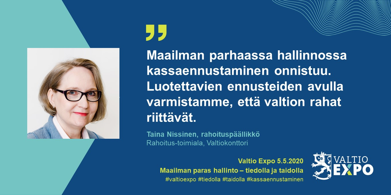 """Rahoituspäällikkö Taina Nissinen, Valtiokonttori: """"Maailman parhaassa hallinnossa kassaennustaminen onnistuu. Luo-tettavien ennusteiden avulla varmistamme, että valtion rahat riittävät."""""""